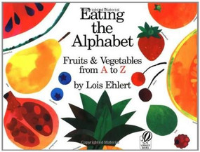 Eating the Alphabet (Fruits & Vegetables from A to Z) by Lois Ehlert, 9780152244361
