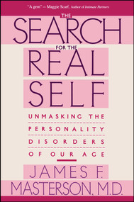 Search For The Real Self (Unmasking The Personality Disorders Of Our Age) by James F. Masterson, 9780029202920