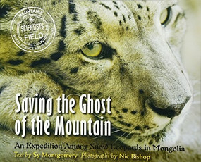 Saving the Ghost of the Mountain (An Expedition Among Snow Leopards in Mongolia) by Nic Bishop, Sy Montgomery, 9780547727349