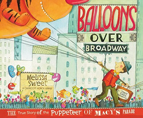 Balloons over Broadway (The True Story of the Puppeteer of Macy's Parade) by Melissa Sweet, 9780547199450