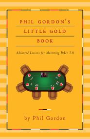 Phil Gordon's Little Gold Book (Advanced Lessons for Mastering Poker 2.0) by Phil Gordon, 9781451641592