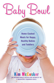 Baby Bowl (Home-Cooked Meals for Happy, Healthy Babies and Toddlers) by Kim McCosker, 9781451678093
