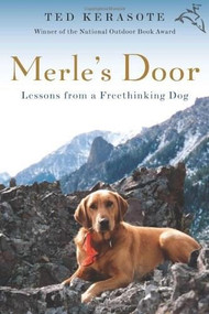 Merle's Door (Lessons from a Freethinking Dog) by Ted Kerasote, 9780156034500