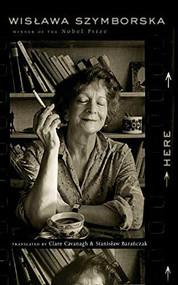 Here by Wislawa Szymborska, Clare Cavanagh, Stanislaw Baranczak, 9780547592091