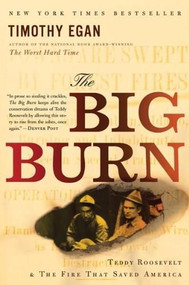 The Big Burn (Teddy Roosevelt and the Fire that Saved America) by Timothy  Egan, 9780547394602