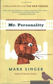 Mr. Personality (Profiles and Talk Pieces from The New Yorker) by Mark Singer, 9780618197262