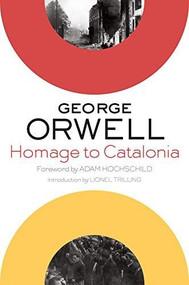 Homage to Catalonia by George Orwell, Adam Hochschild, Lionel Trilling, 9780544382046