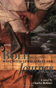 Bold Journey (West with Lewis and Clark) by Charles H Bohner, 9780618437184