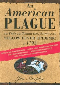 An American Plague (The True and Terrifying Story of the Yellow Fever Epidemic of 1793) by Jim Murphy, 9780395776087