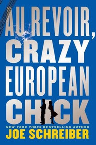 Au Revoir, Crazy European Chick by Joe Schreiber, 9780547856322