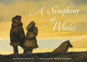 A Symphony of Whales by Steve Schuch, Peter Sylvada, 9780152165482