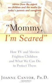 """""""Mommy, I'm Scared"""" (How TV and Movies Frighten Children and What We Can Do to Protect Them) by Joanne Cantor, Ph.D., 9780156005920"""