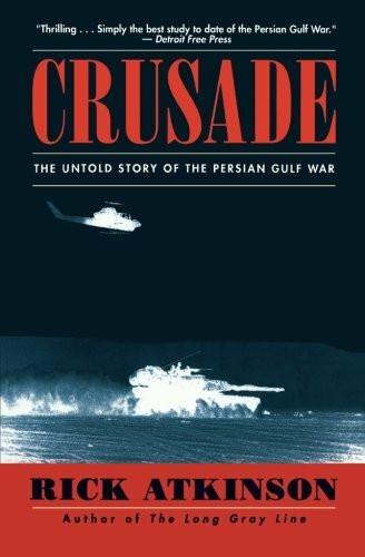 Crusade (The Untold Story of the Persian Gulf War) by Rick Atkinson, 9780395710838