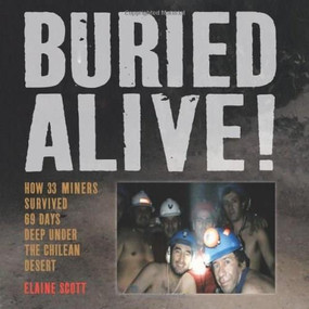 Buried Alive! (How 33 Miners Survived 69 Days Deep Under the Chilean Desert) by Elaine Scott, 9780547707785