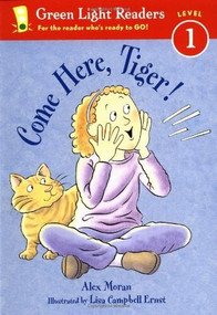 Come Here, Tiger! by Alex Moran, Lisa Campbell Ernst, 9780152048600
