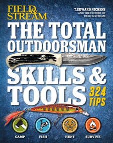 The Total Outdoorsman Skills & Tools Manual (Field & Stream) (312 Essential Skills) by T. Edward Nickens, 9781616288075