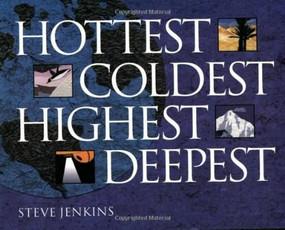 Hottest, Coldest, Highest, Deepest by Steve Jenkins, 9780618494880