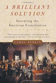 A Brilliant Solution (Inventing the American Constitution) by Carol Berkin, 9780156028721
