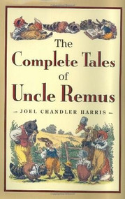 The Complete Tales of Uncle Remus by Joel Chandler Harris, Richard Chase, 9780618154296