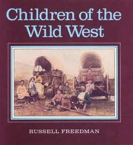 Children of the Wild West by George Buctel, Russell Freedman, 9780395547854