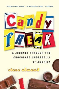 Candyfreak (A Journey through the Chocolate Underbelly of America) by Steve Almond, 9780156032933