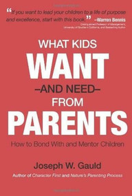 What Kids Want and Need From Parents by Joseph Warren Gauld, 9780786754267