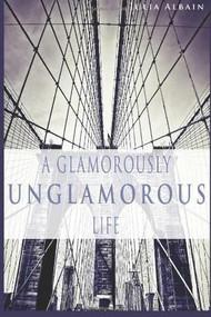 A Glamorously Unglamorous Life by Julia Albain, 9780786752966