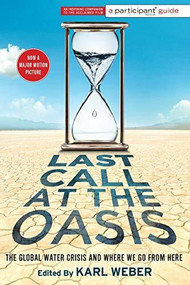 Last Call at the Oasis (The Global Water Crisis and Where We Go from Here) by Participant Media, Karl Weber, 9781586489786