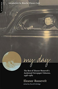 My Day (The Best Of Eleanor Roosevelt's Acclaimed Newspaper Columns, 1936-1962) by Eleanor Roosevelt, David Emblidge, 9780306810107