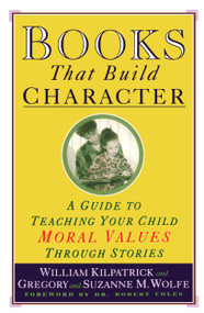 Books That Build Character (A Guide to Teaching Your Child Moral Values Through Stories) by William Kilpatrick, 9780671884239