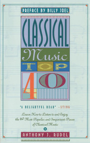 Classical Music Top 40 (Learn How To Listen To And Appreciate The 40 Most Popular And Important Pieces I) by Anthony Rudel, 9780671794958