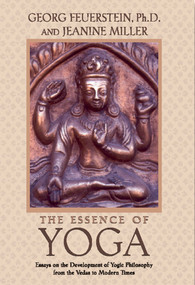 The Essence of Yoga (Essays on the Development of Yogic Philosophy from the Vedas to Modern Times) by Georg Feuerstein, Jeanine Miller, 9780892817382