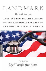 Landmark (The Inside Story of America's New Health-Care Law-The Affordable Care Act-and What It Means for Us All) by Staff of the Washington Post, 9781586489342