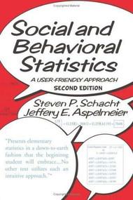 Social and Behavioral Statistics (A User-Friendly Approach) by Steven P. Schacht, Jeffery E. Aspelmeier, 9780813341682