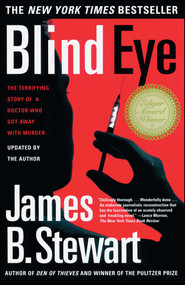 Blind Eye (The Terrifying Story Of A Doctor Who Got Away With Murder) by James B. Stewart, 9780684865638