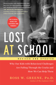 Lost at School (Why Our Kids with Behavioral Challenges are Falling Through the Cracks and How We Can Help Them) by Ross W. Greene, 9781501101496
