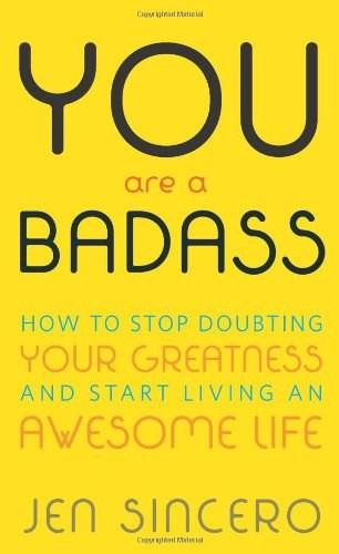 You Are a Badass® (How to Stop Doubting Your Greatness and Start Living an Awesome Life) by Jen Sincero, 9780762447695