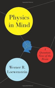 Physics in Mind (A Quantum View of the Brain) by Werner Loewenstein, 9780465029846