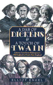 A Dab of Dickens & A Touch of Twain (Literary Lives from Shakespeare's Old England to Frost's New England) by Elliot Engel, 9780743448970