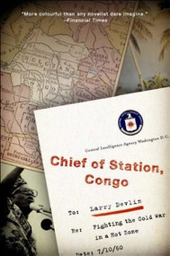 Chief of Station, Congo (Fighting the Cold War in a Hot Zone) by Lawrence Devlin, 9781586485641