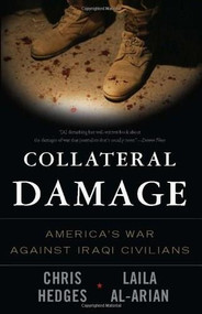Collateral Damage (America's War Against Iraqi Civilians) by Chris Hedges, Laila Al-Arian, Eugene Richards, 9781568584164