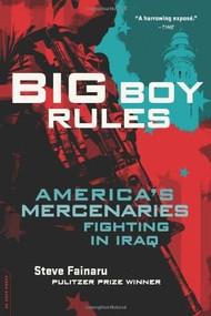 Big Boy Rules (America's Mercenaries Fighting in Iraq) by Steve Fainaru, 9780306818387