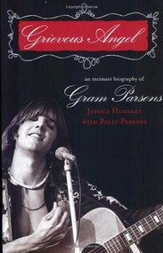 Grievous Angel (An Intimate Biography of Gram Parsons) by Jessica Hundley, Polly Parsons, 9781560256731