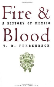 Fire And Blood (A History Of Mexico) by T. R. Fehrenbach, 9780306806285
