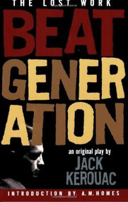 Beat Generation (The Lost Work) by Jack Kerouac, A. M. Homes, 9781560258940