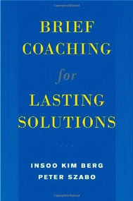 Brief Coaching for Lasting Solutions by Insoo Kim Berg, Peter Szabó, 9780393704723