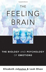 The Feeling Brain (The Biology and Psychology of Emotions) by Elizabeth Johnston, Leah Olson, 9780393706659