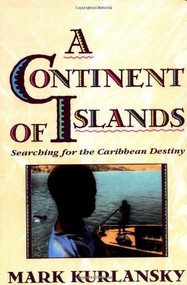 A Continent Of Islands (Searching For The Caribbean Destiny) by Mark Kurlansky, 9780201622317