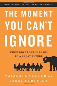 The Moment You Can't Ignore (When Big Trouble Leads to a Great Future) by Malachi O'Connor, Barry Dornfeld, 9781610394659