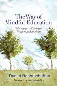 The Way of Mindful Education (Cultivating Well-Being in Teachers and Students) by Daniel Rechtschaffen, Jon Kabat-Zinn, 9780393708950